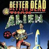 Better Dead than Alien